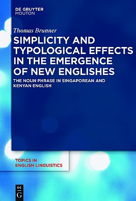 Brunner, Thomas: Simplicity and Typological Effects in the Emergence of New Englishes The Noun Phrase in Singaporean and Kenyan English